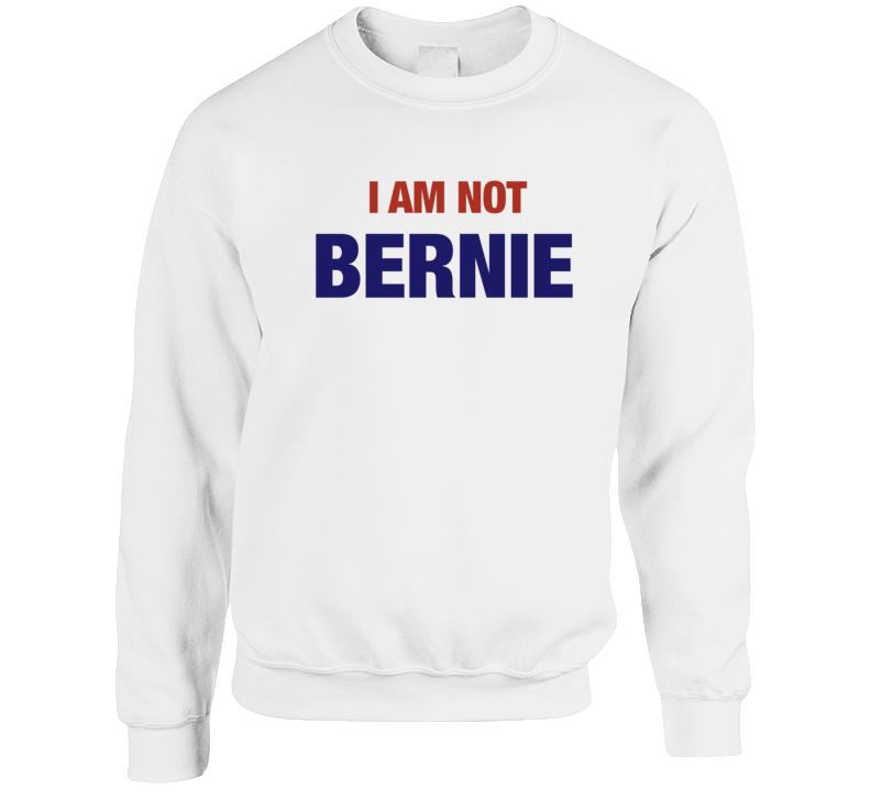 I Am Not Bernie Doppelganger Funny Polical Sanders Crewneck Sweatshirt