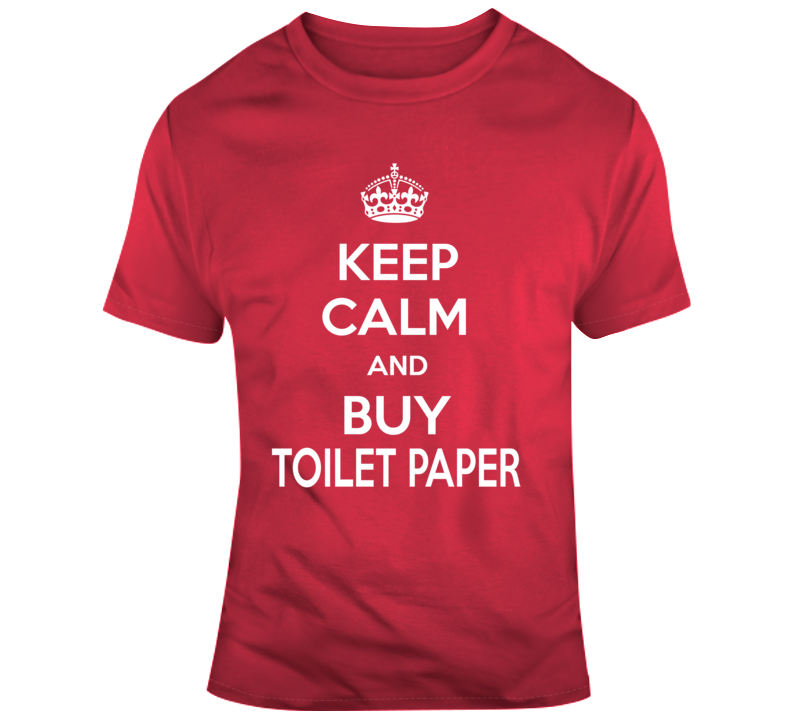 Keep Calm And Buy Toilet Paper T Shirt