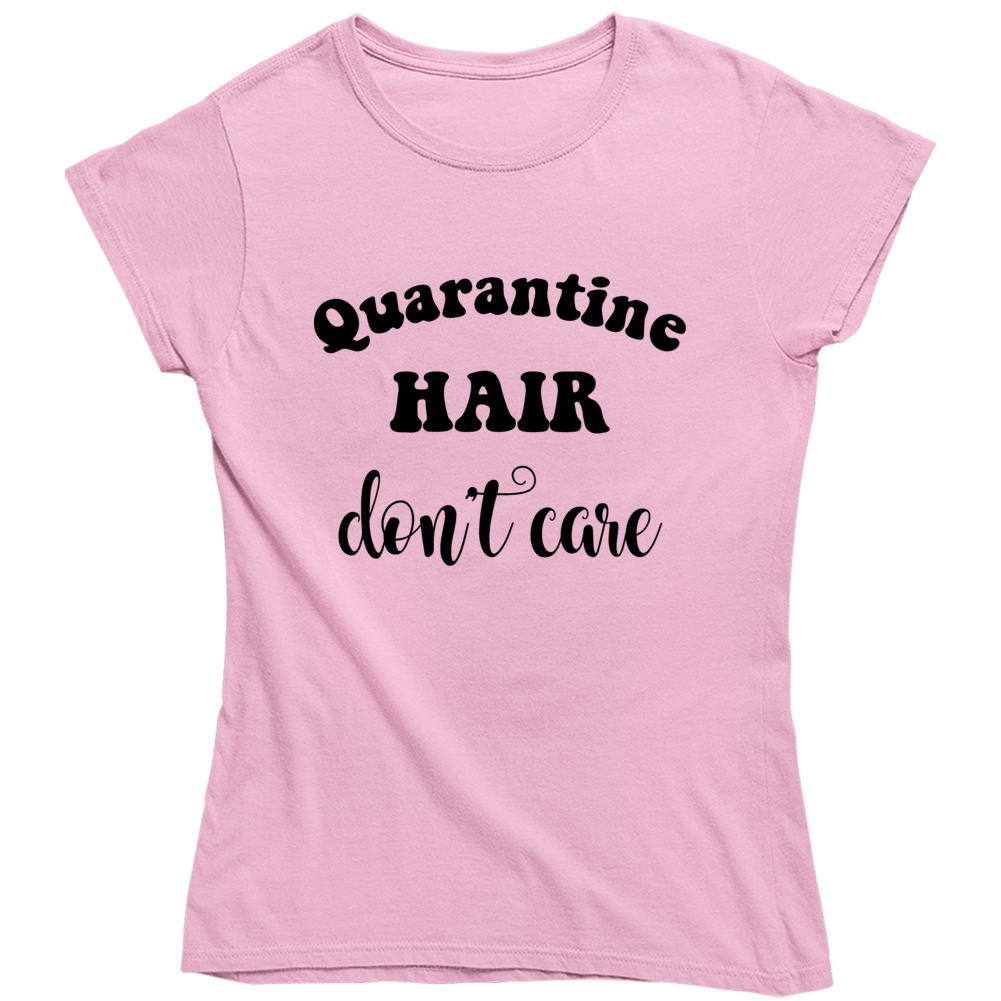 Quarantine Hair Don't Care Self Isolation Funny Novelty Ladies T Shirt