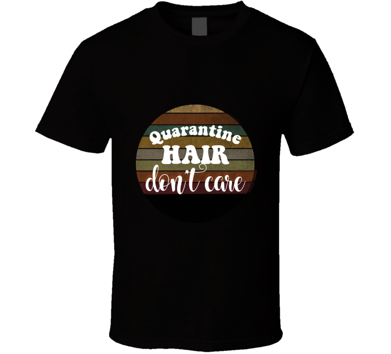Quaran Tine Hair Don't Care Rainbow Circle T Shirt