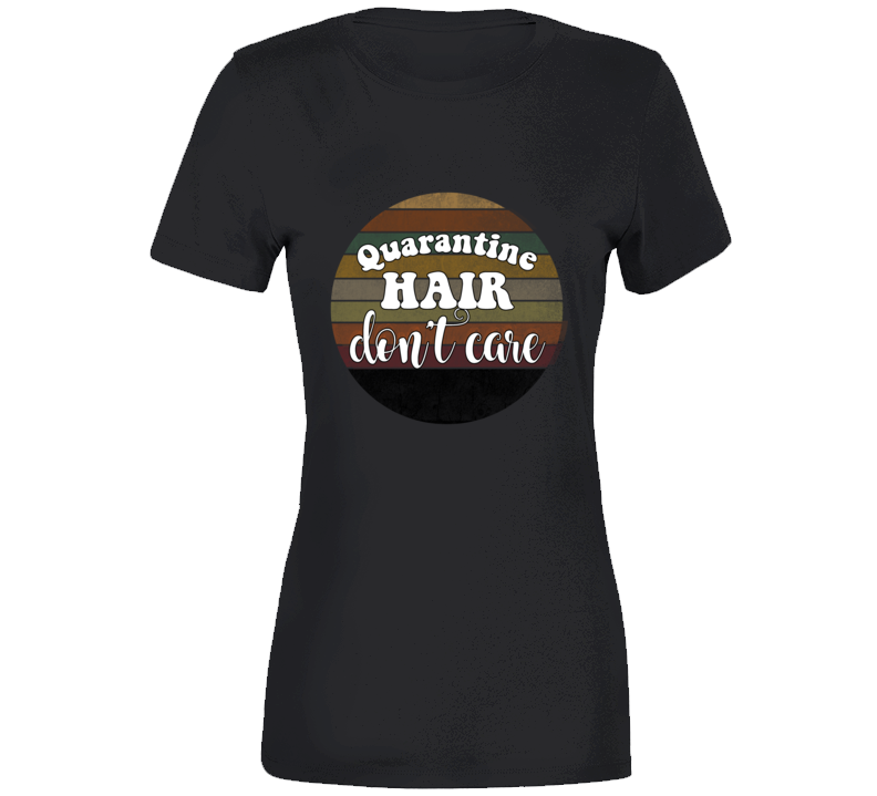 Quarantine Hair Don't Care Rainbow Circle Ladies T Shirt
