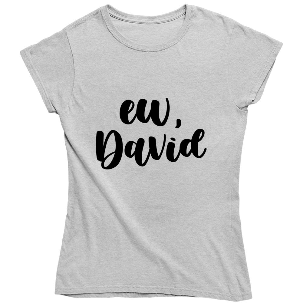 Ew David Schitts Creek Alexis Rose David Rose Tv Fan Ladies T Shirt