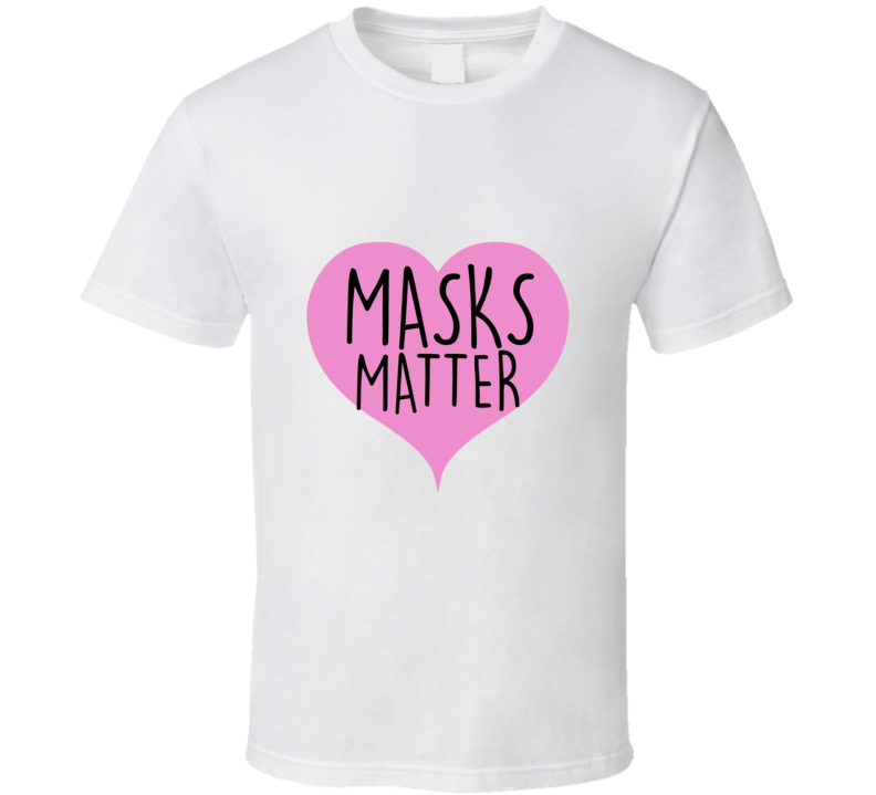 Face Cover Matters Front Line Support Save Lives T Shirt