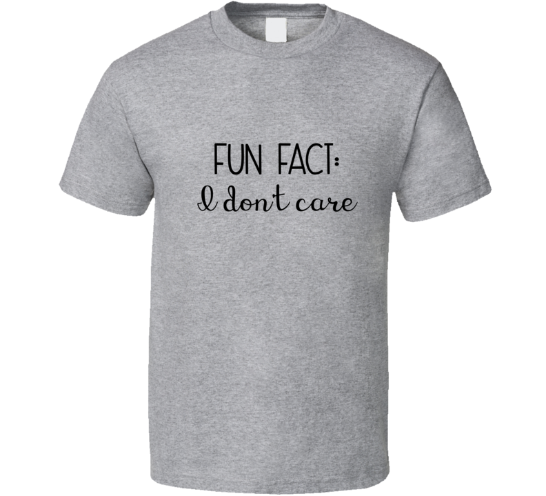 Fun Fact I Don't Care Funny Trending Graphic T Shirt