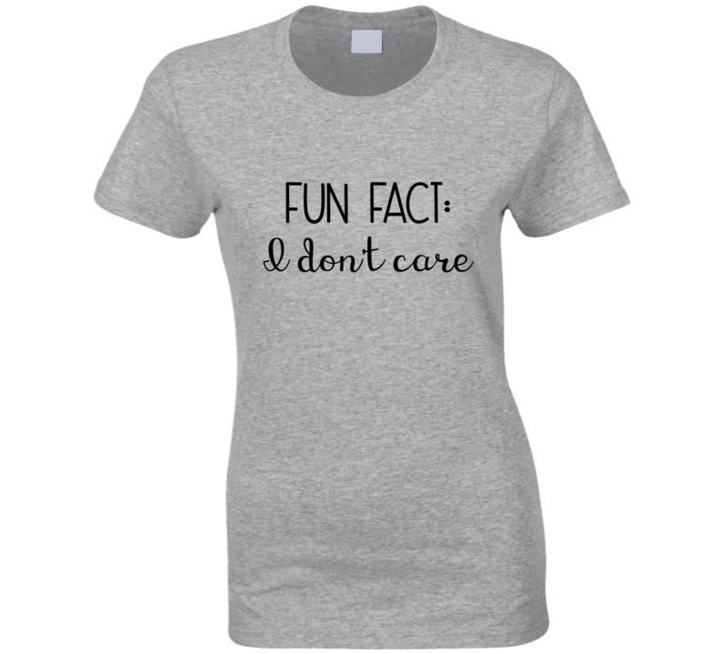 Fun Fact I Don't Care Funny Ladies Trendy Popular Ladies T Shirt