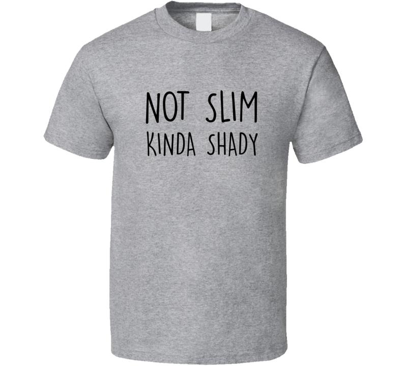 Not Slim Kinda Shady Trending T Shirt