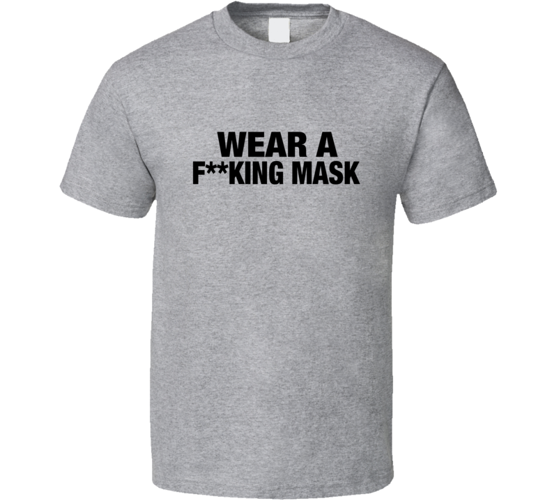 Wear A Fucking M Face Shield Front Line Worker Support T Shirt
