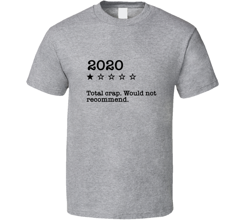 2020 Total Crap Would Not Recommend One Star Funny T Shirt