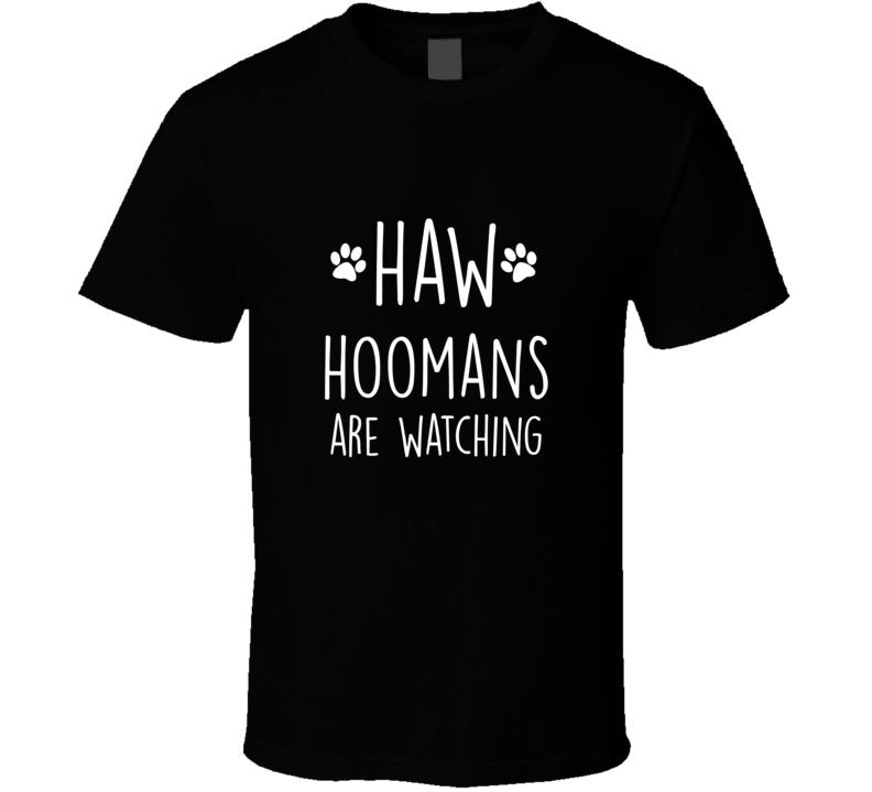 Haw Hoomans Are Watching Doggo Talk Dog Text Code T Shirt