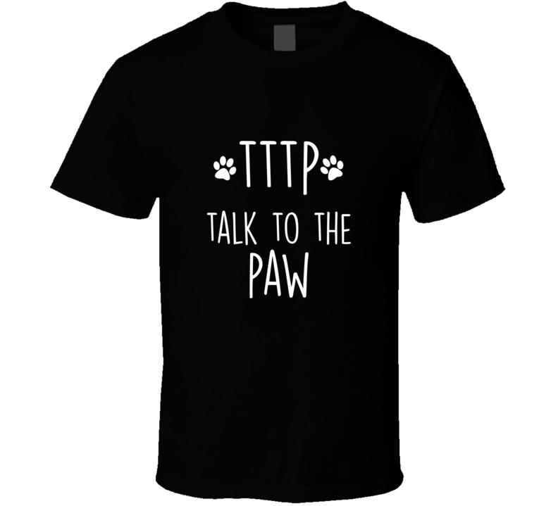 Talk To The Paw Tttp Doggo Language Dog Text Code T Shirt