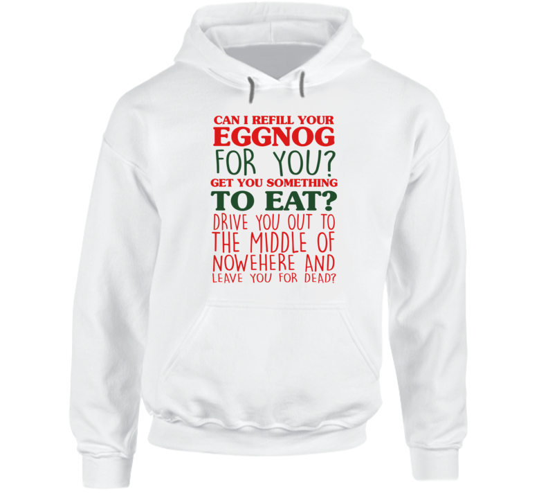 Christmas Vacation Eggnog Movie Quote Clark Griswold Leave You For Dead Hoodie