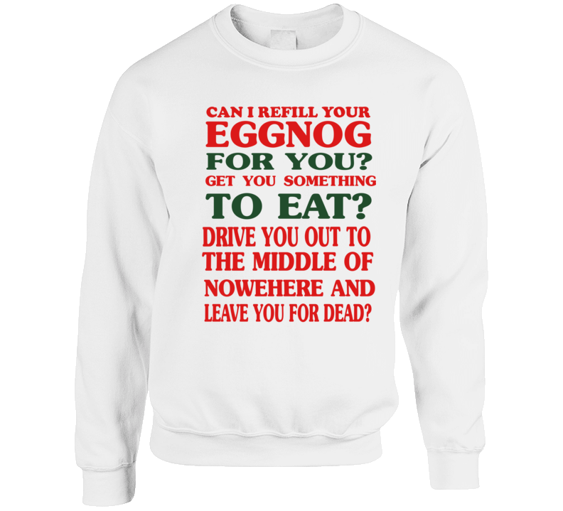 Christmas Vacation Eggnog Cousin Eddie Leave You For Dead Quote Crewneck Sweatshirt