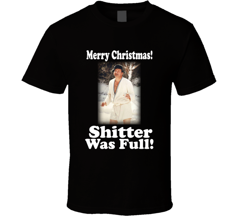 Merry Christmas Shitter Was Full Cousin Eddie Christmas Vacation T Shirt