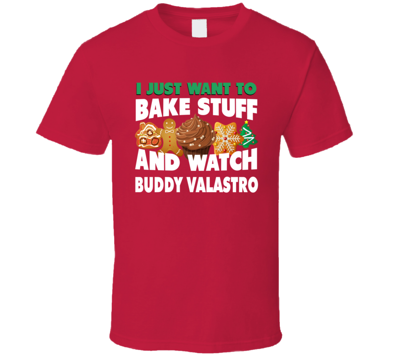 I Just Want To Bake And Watch Buddy Valastro Funny Cake T Shirt
