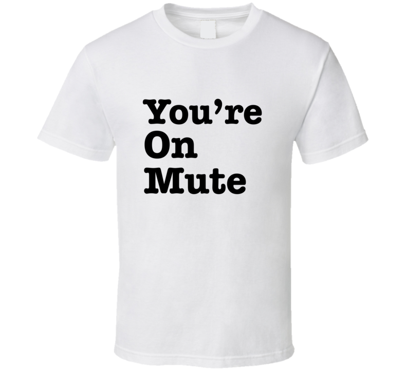You're On Mute Shirt, Zoom Shirt, Work From Home Shirt, Funny Shirt, Conference Call Shirt, Video Call Shirt, You Are On Mute . T Shirt