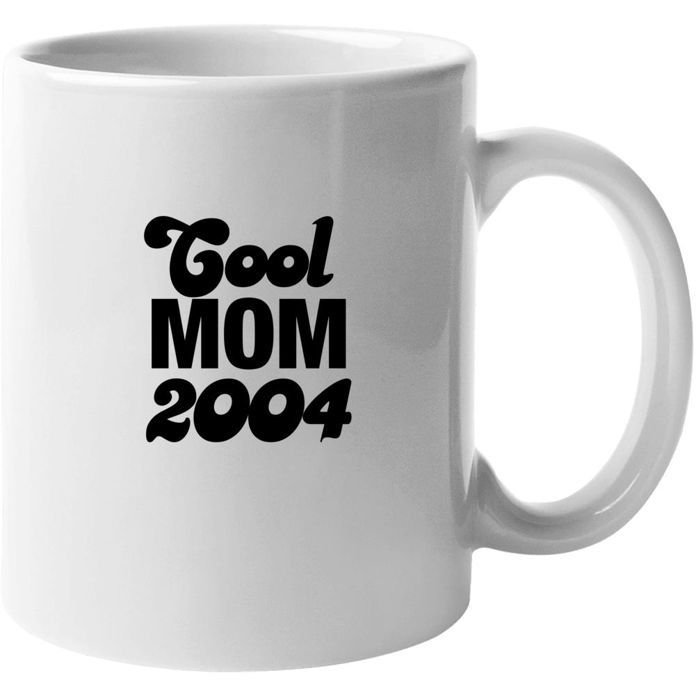 Cool Mom 2004 Mother's Day Custom Mug To Any Year Mug