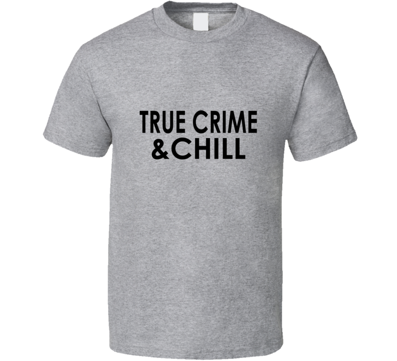 True Crime And Chill Podcast T Shirt