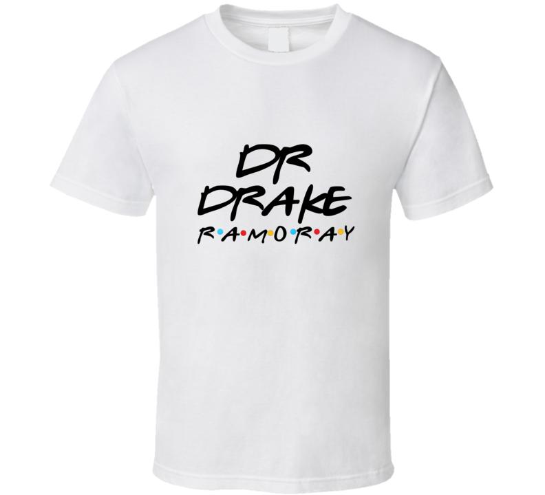 Dr. Drake Ramoray Friends T Shirt