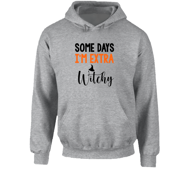 Some Days I'm Extra Witchy Funny Halloween Party Hoodie