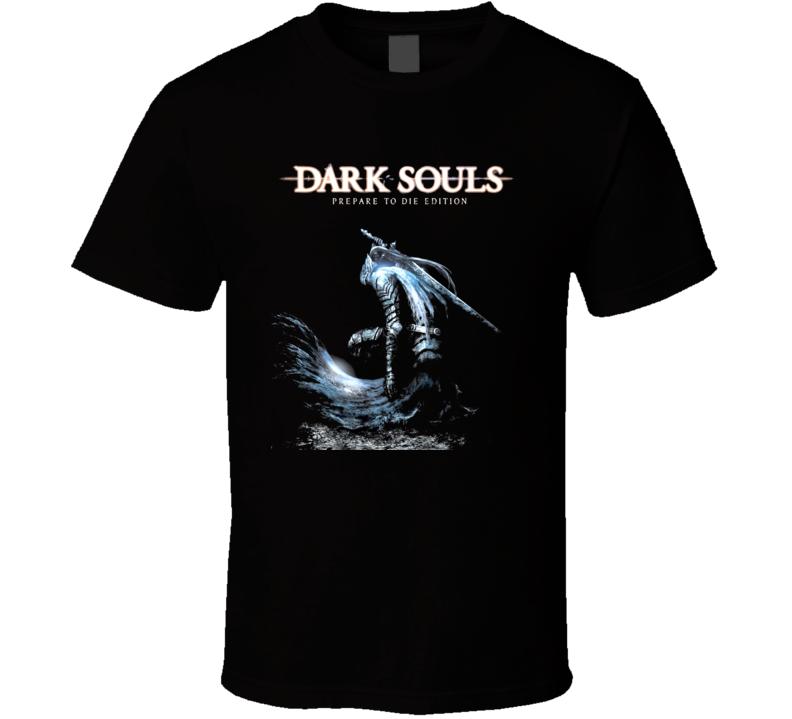 Dark Soul Prepare to die T Shirt