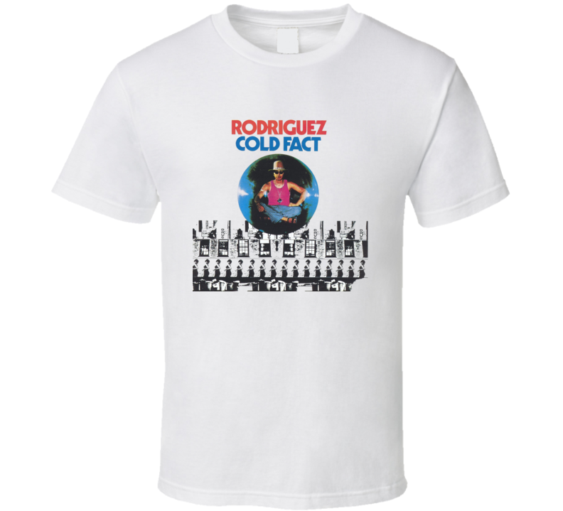 Cold Fact Rodriguez T Shirt