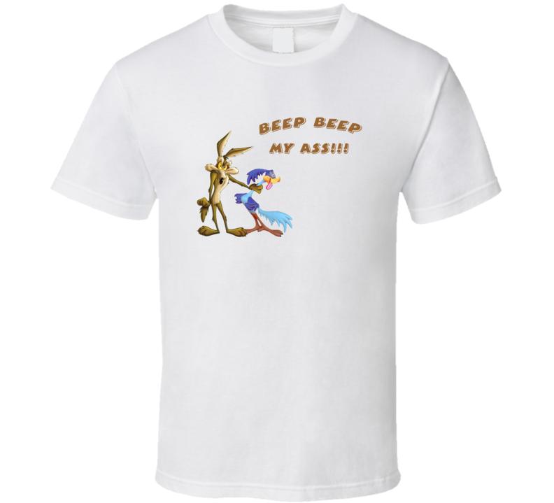 Road Runner beep beep my ass T Shirt