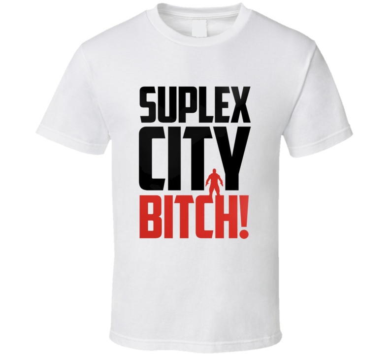 Suplex City Bitch sc661f T Shirt