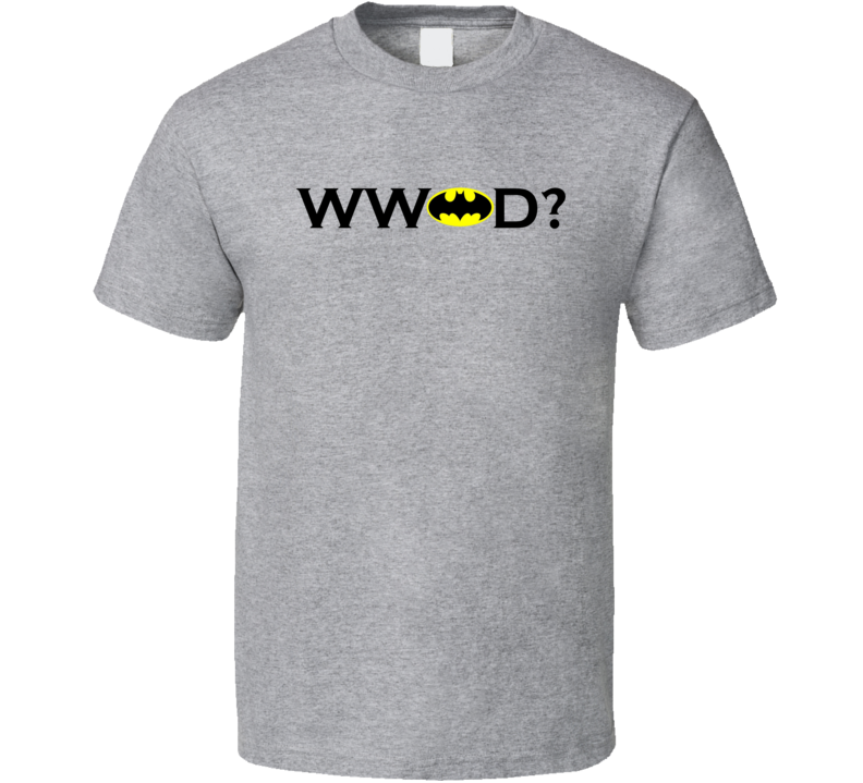What Would Batman Do T Shirt