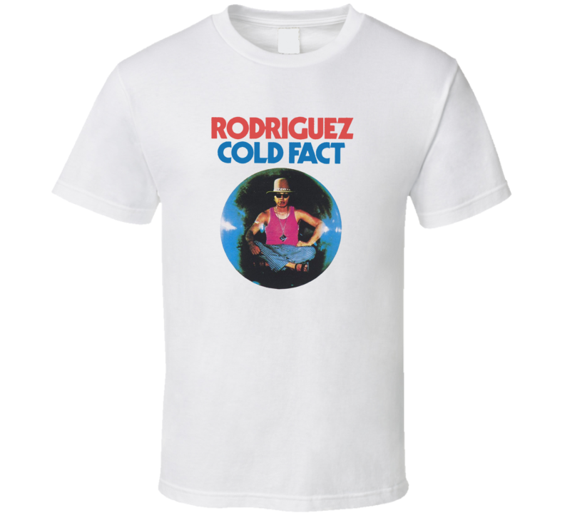 Cold Fact Rodriguez Poster T Shirt