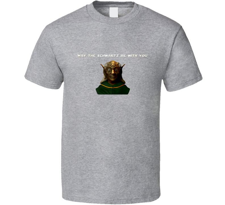 May The Schwartz Be With You T Shirt