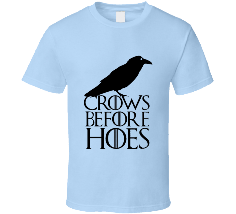 Crow Before Hoes Game Of Thrones T Shirt