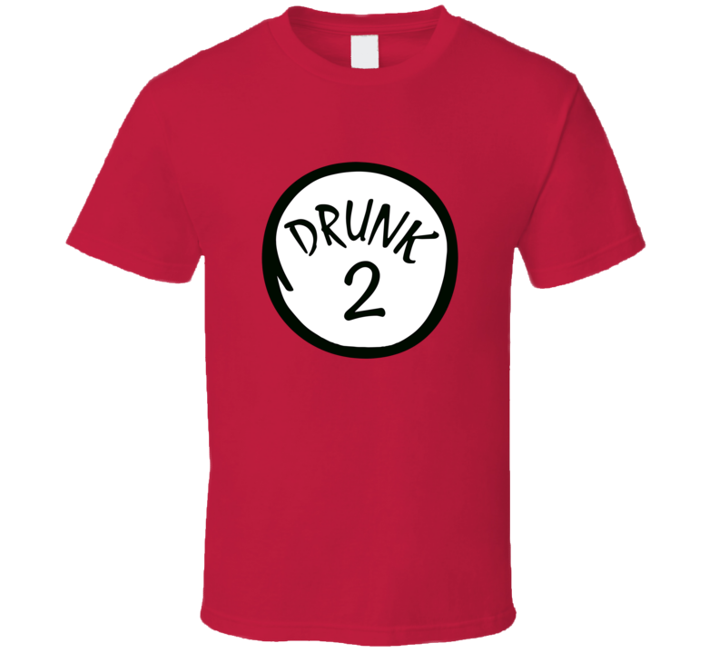 Drunk 2 Custom T Shirt