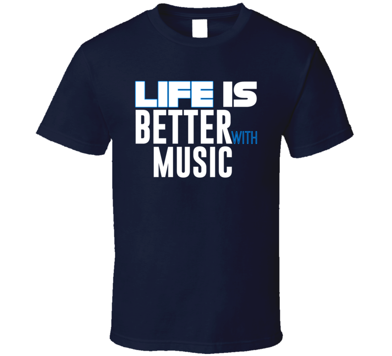 Life Isis Better With Music T Shirt