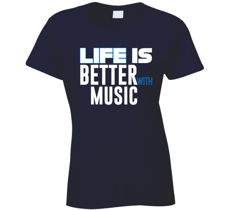 Life Isis Better With Music Ladies T Shirt