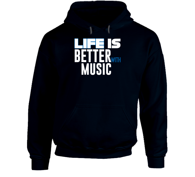 Life Isis Better With Music Hoodie