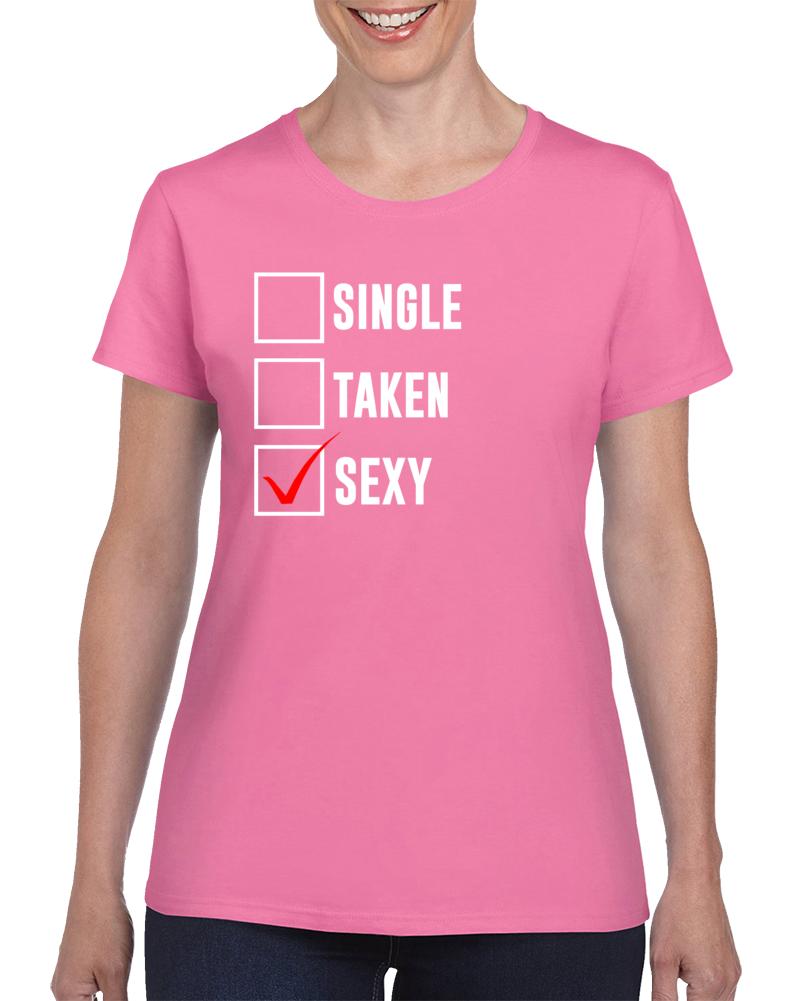 Single Taken Sexy Ladies T Shirt