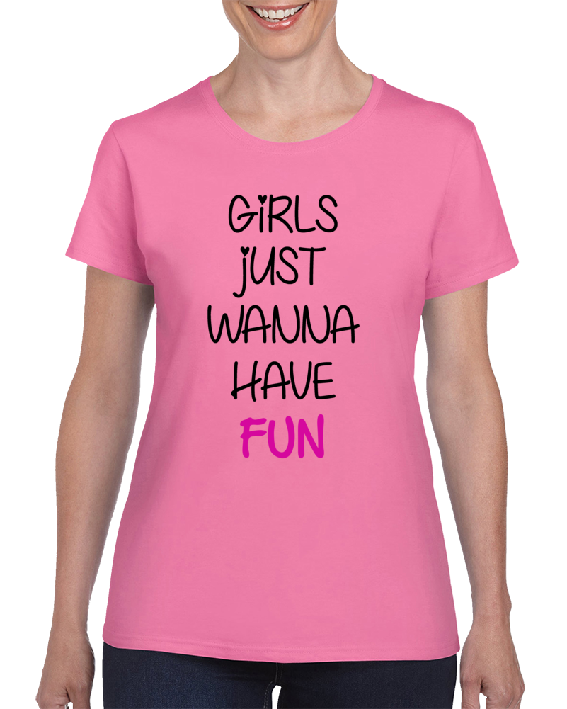 Girls Just Wanna Have Fun Ladies T Shirt