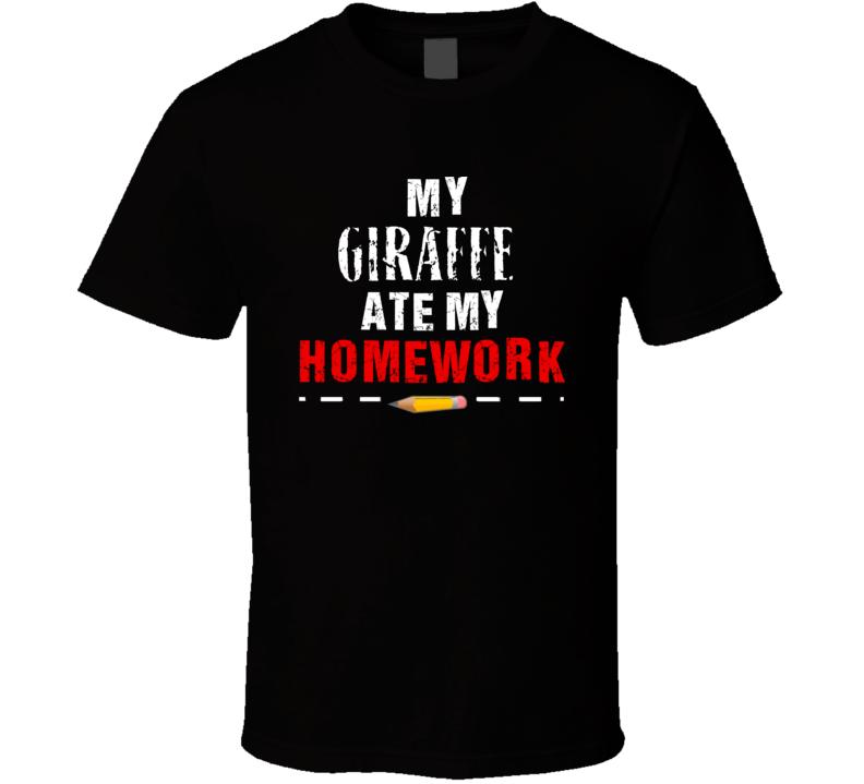 My Giraffe Ate My Homework T Shirt
