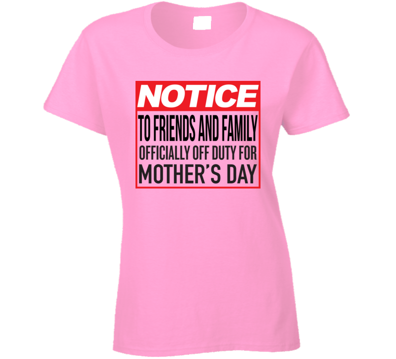 Notice To Friends And Family Ladies T Shirt