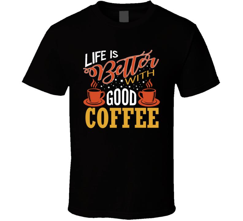 Good Coffee T Shirt