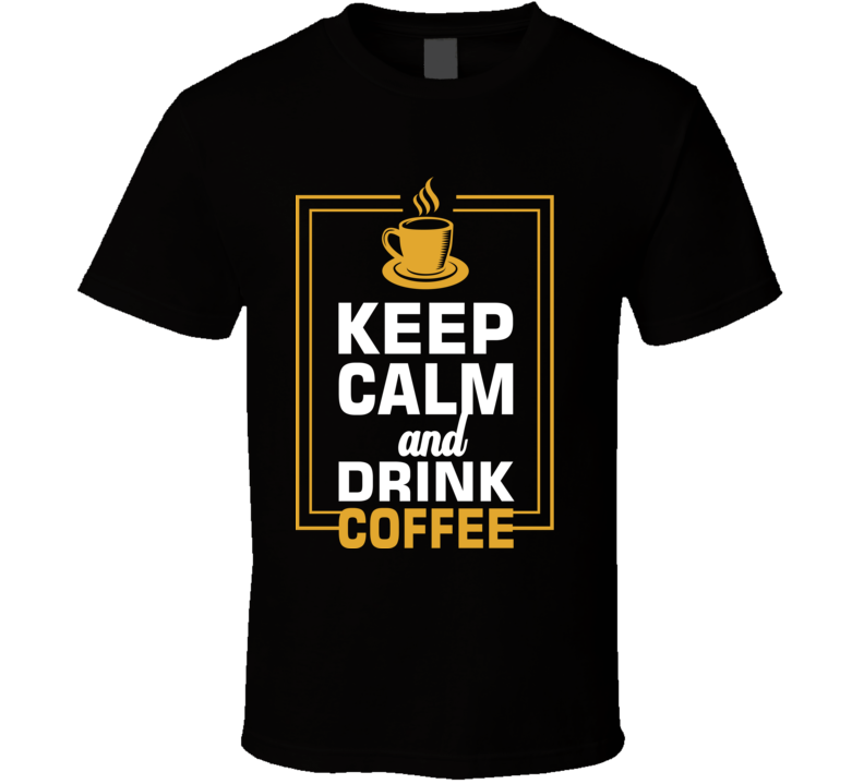 Keep Coffee T Shirt