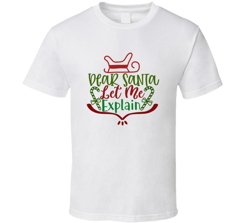 Dear Santa Let Me  Explain - Christmas 51 T Shirt