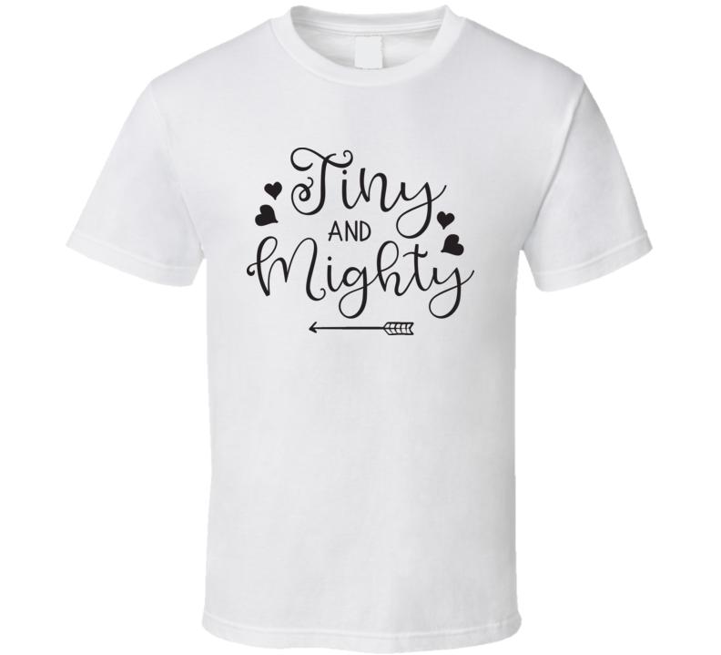 Tiny And Mighty T Shirt