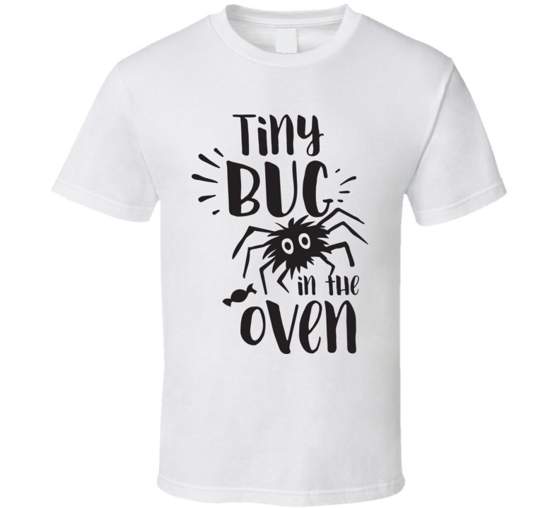 Tiny Bug In The Oven T Shirt