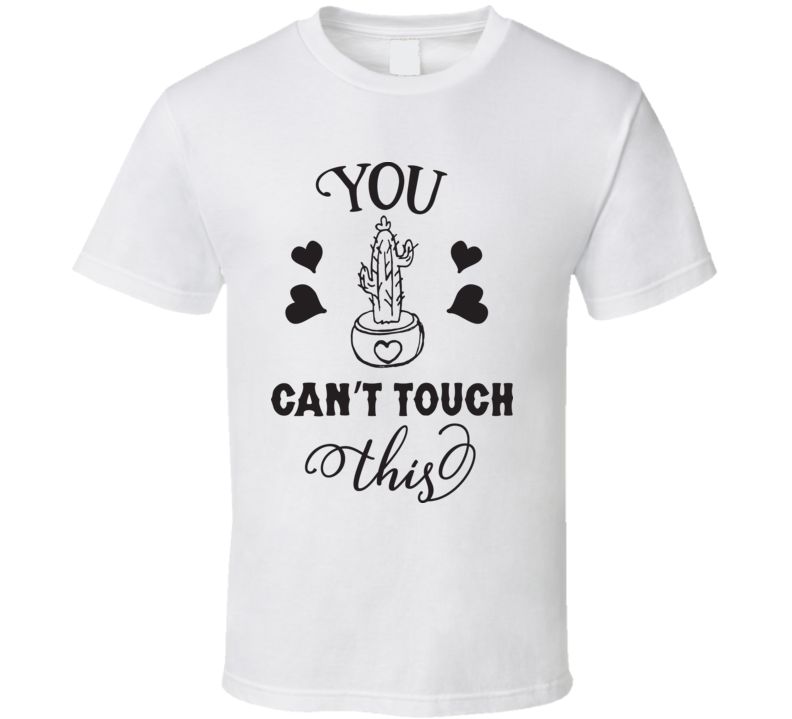 You Can't Touch This T Shirt