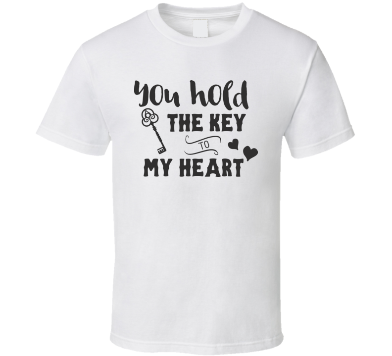 You Hold The Key To My Heart T Shirt