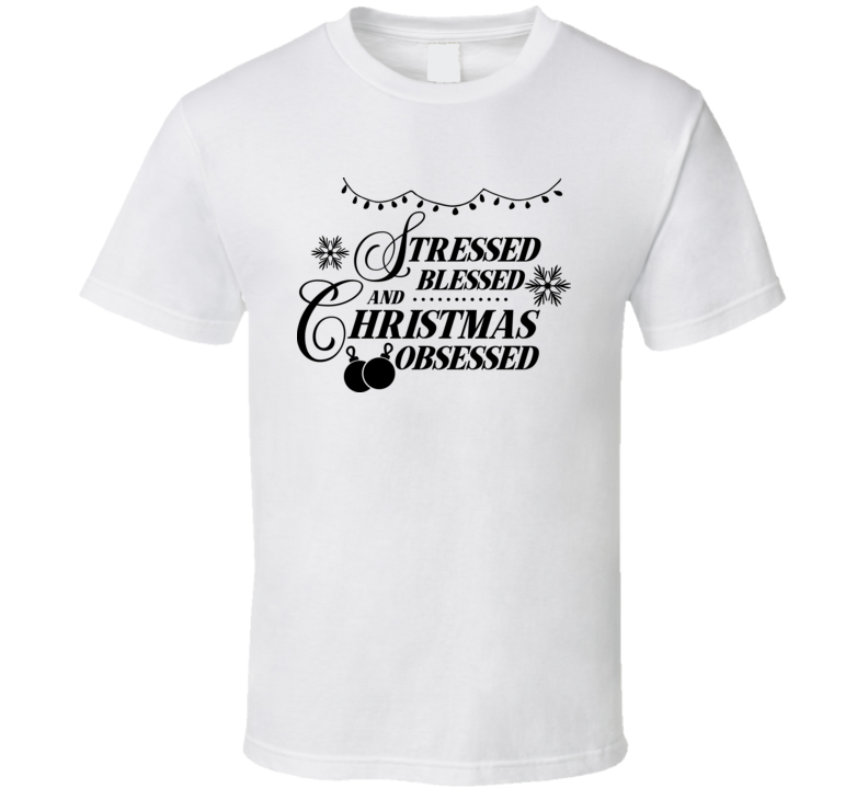 Stressed Blessed And Christmas Obsessed T Shirt