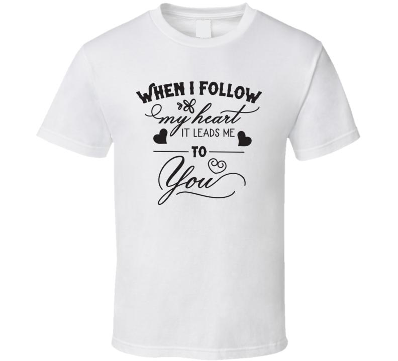 When I Follow My Heart T Shirt
