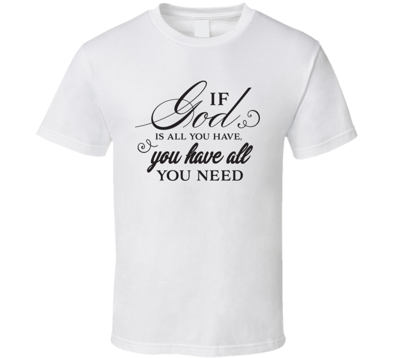You Have All You Need T Shirt