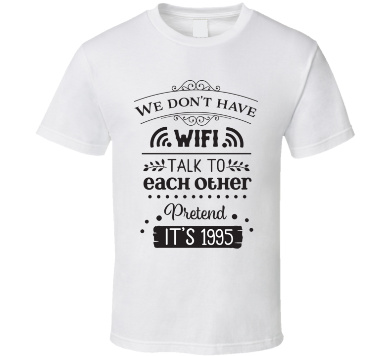 We Dont Have Wifi T Shirt